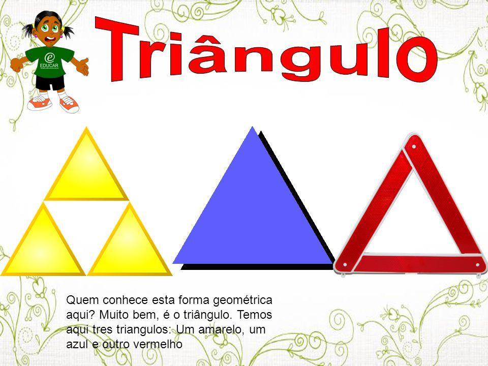 Triângulo Quem conhece esta forma geométrica aqui.