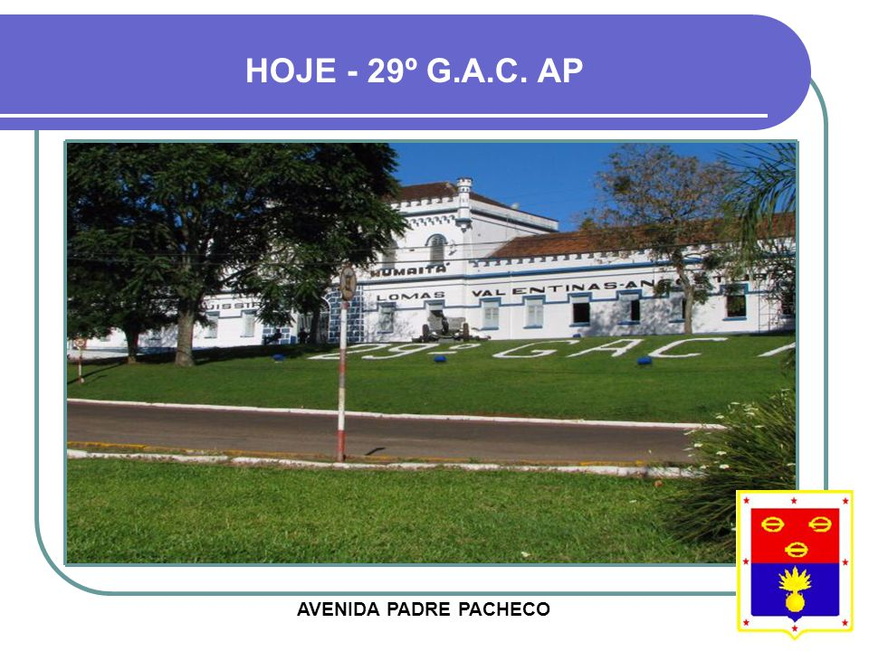 HOJE - 29º G.A.C. AP AVENIDA PADRE PACHECO
