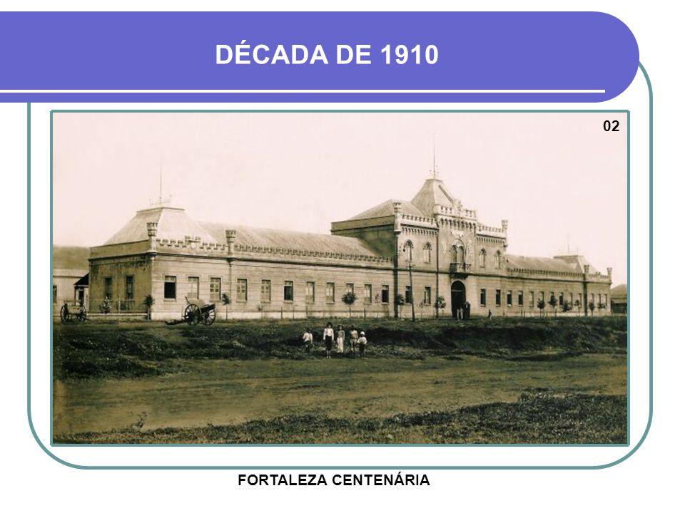 DÉCADA DE 1910 02 FORTALEZA CENTENÁRIA