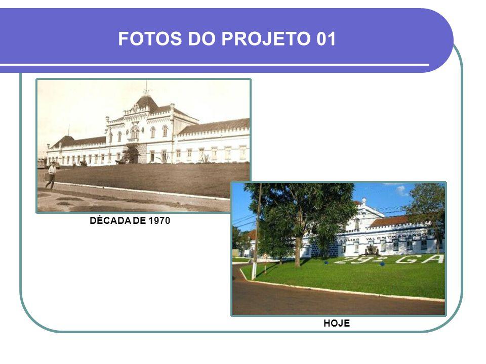 FOTOS DO PROJETO 01 DÉCADA DE 1970 HOJE