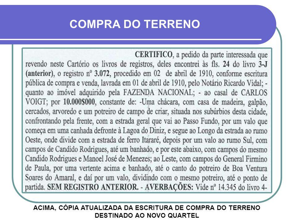 COMPRA DO TERRENO ACIMA, CÓPIA ATUALIZADA DA ESCRITURA DE COMPRA DO TERRENO DESTINADO AO NOVO QUARTEL.