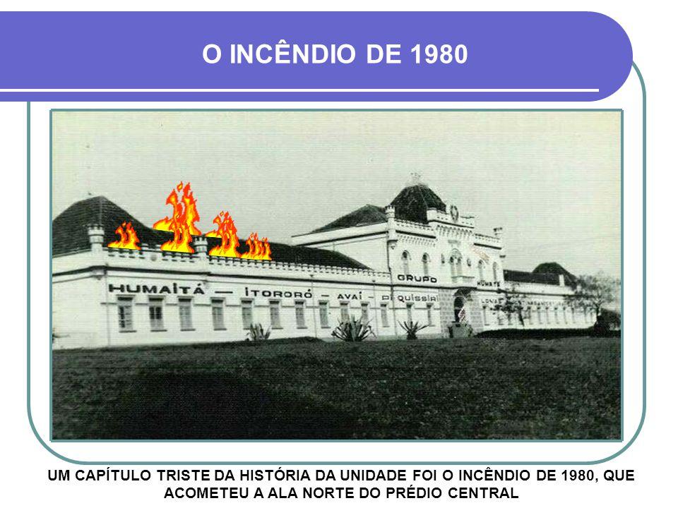 O INCÊNDIO DE 1980 UM CAPÍTULO TRISTE DA HISTÓRIA DA UNIDADE FOI O INCÊNDIO DE 1980, QUE ACOMETEU A ALA NORTE DO PRÉDIO CENTRAL.