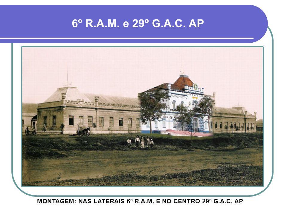 MONTAGEM: NAS LATERAIS 6º R.A.M. E NO CENTRO 29º G.A.C. AP