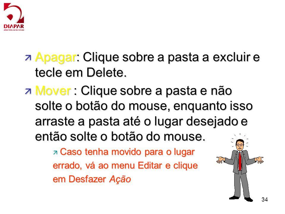 Apagar: Clique sobre a pasta a excluir e tecle em Delete.