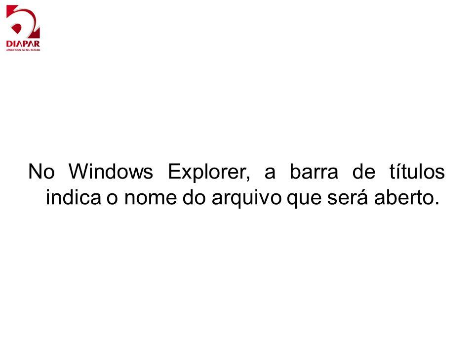 No Windows Explorer, a barra de títulos indica o nome do arquivo que será aberto.