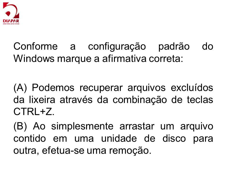 Conforme a configuração padrão do Windows marque a afirmativa correta: