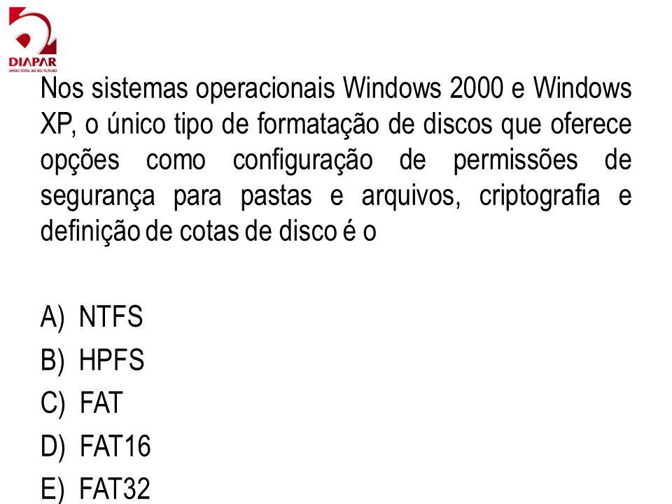 Nos sistemas operacionais Windows 2000 e Windows XP, o único tipo de formatação de discos que oferece opções como configuração de permissões de segurança para pastas e arquivos, criptografia e definição de cotas de disco é o