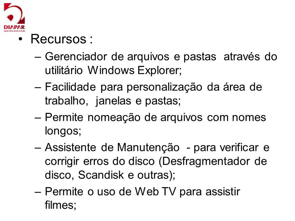 Recursos : Gerenciador de arquivos e pastas através do utilitário Windows Explorer;