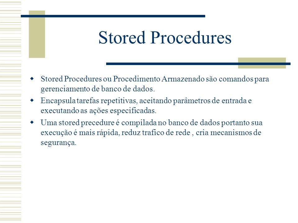 Stored Procedures Stored Procedures ou Procedimento Armazenado são comandos para gerenciamento de banco de dados.