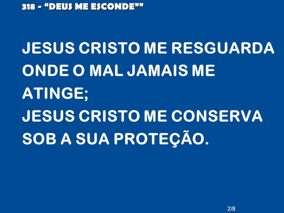 JESUS CRISTO ME RESGUARDA ONDE O MAL JAMAIS ME ATINGE;