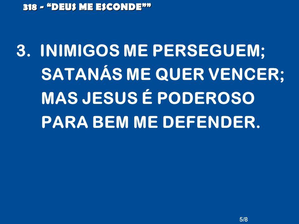 3. INIMIGOS ME PERSEGUEM; SATANÁS ME QUER VENCER; MAS JESUS É PODEROSO