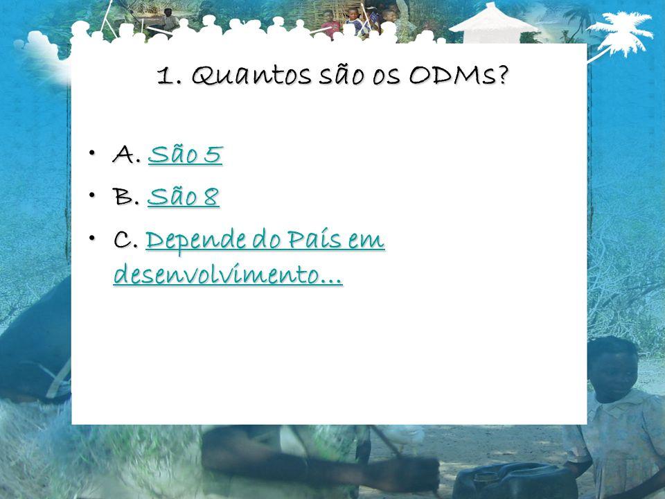1. Quantos são os ODMs A. São 5 B. São 8
