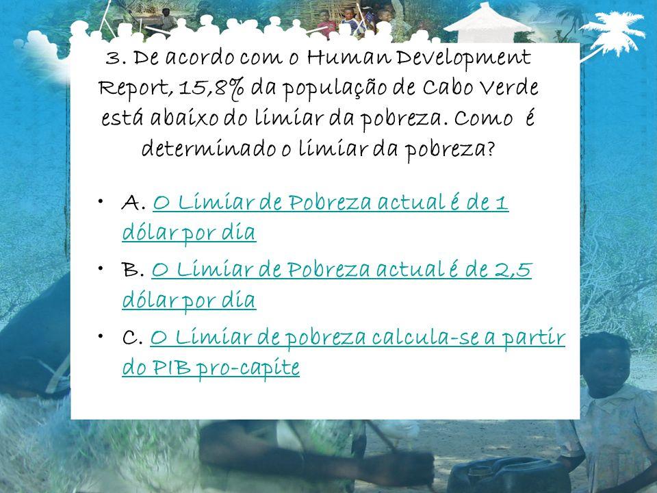 3. De acordo com o Human Development Report, 15,8% da população de Cabo Verde está abaixo do limiar da pobreza. Como é determinado o limiar da pobreza