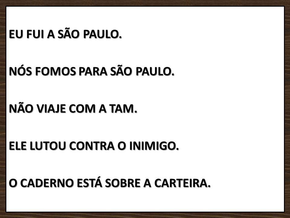 EU FUI A SÃO PAULO. NÓS FOMOS PARA SÃO PAULO. NÃO VIAJE COM A TAM