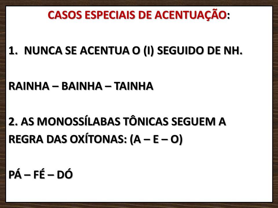 CASOS ESPECIAIS DE ACENTUAÇÃO: