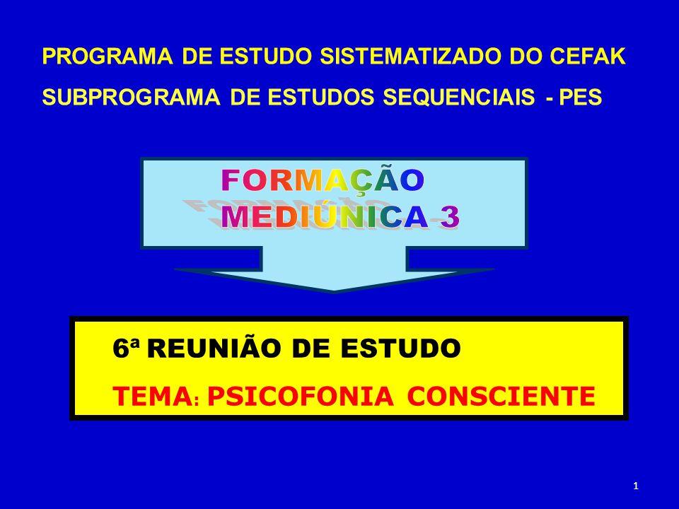 FORMAÇÃO MEDIÚNICA 3 6ª REUNIÃO DE ESTUDO TEMA: PSICOFONIA CONSCIENTE