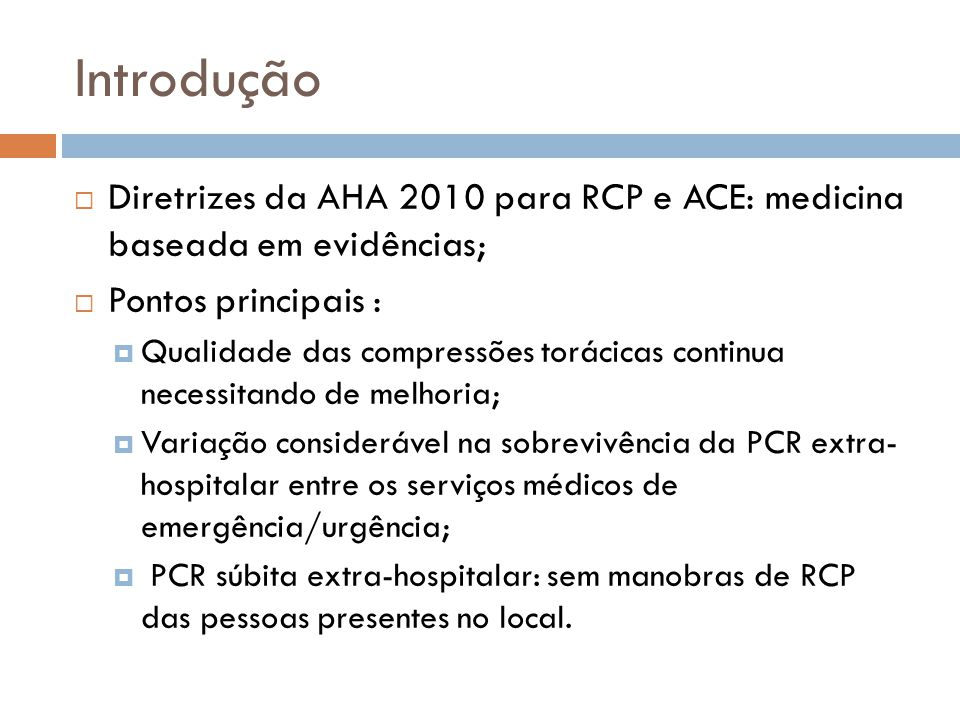 Introdução Diretrizes da AHA 2010 para RCP e ACE: medicina baseada em evidências; Pontos principais :