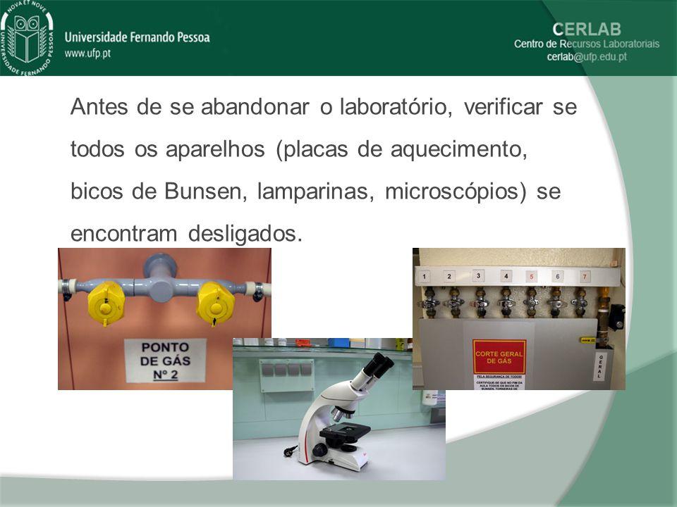 Antes de se abandonar o laboratório, verificar se todos os aparelhos (placas de aquecimento, bicos de Bunsen, lamparinas, microscópios) se encontram desligados.