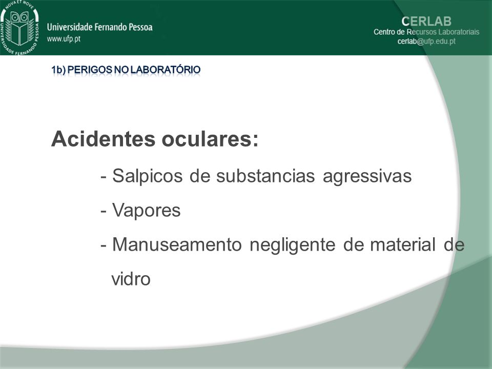 Acidentes oculares: - Salpicos de substancias agressivas - Vapores