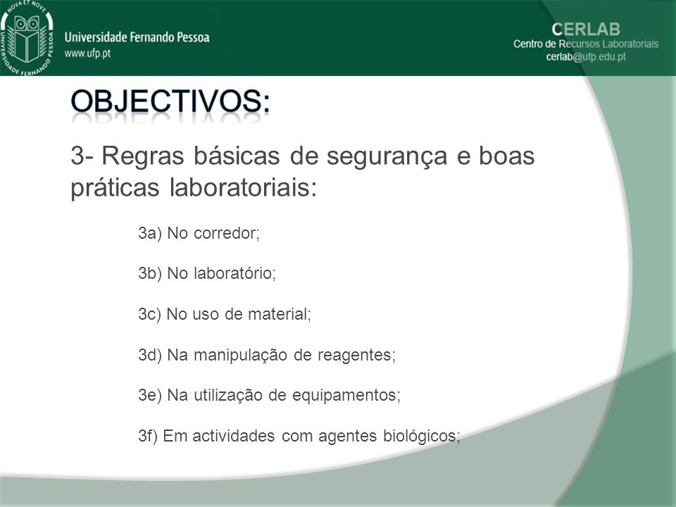 Objectivos: 3- Regras básicas de segurança e boas práticas laboratoriais: 3a) No corredor; 3b) No laboratório;