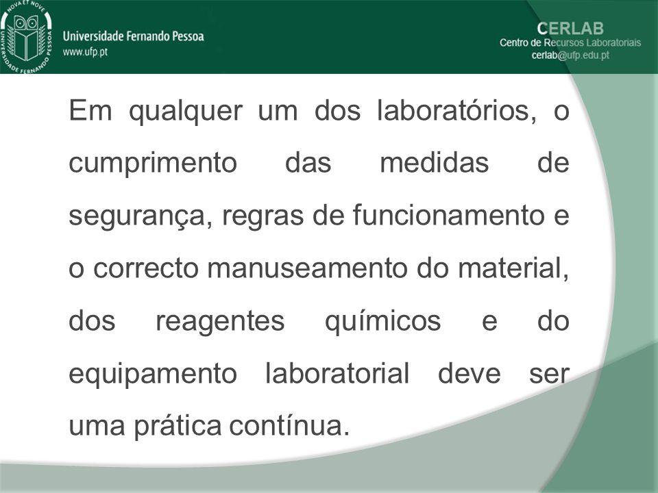 Em qualquer um dos laboratórios, o cumprimento das medidas de segurança, regras de funcionamento e o correcto manuseamento do material, dos reagentes químicos e do equipamento laboratorial deve ser uma prática contínua.