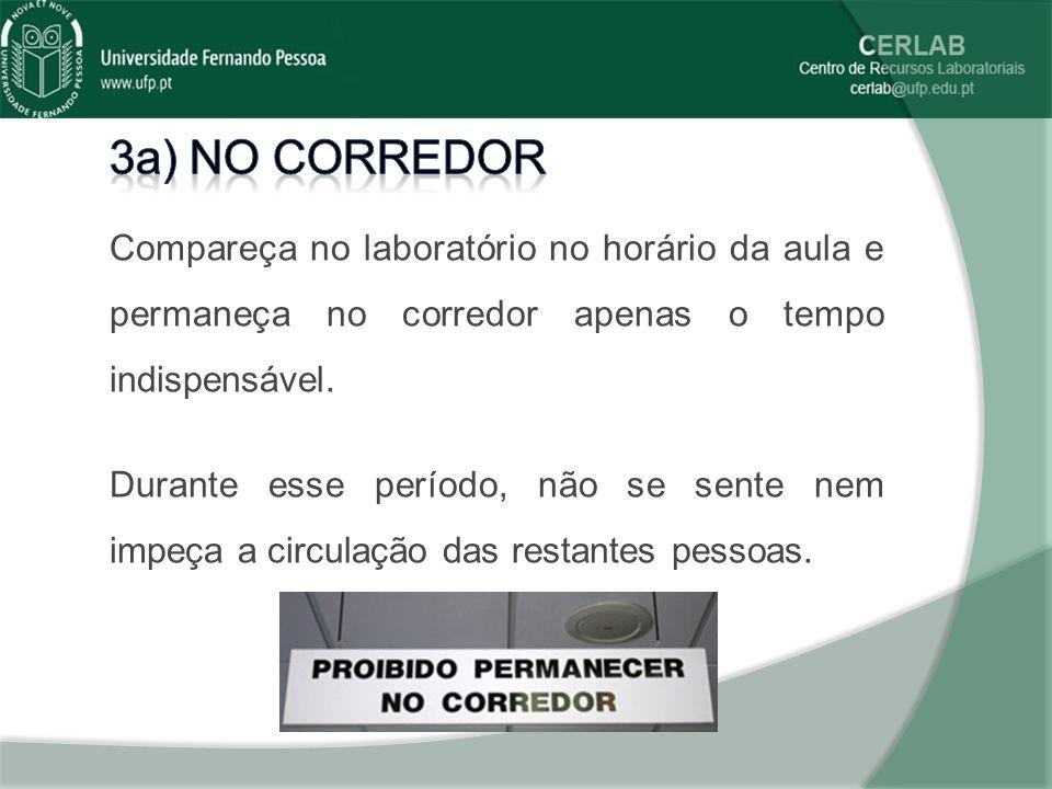 3a) No corredor Compareça no laboratório no horário da aula e permaneça no corredor apenas o tempo indispensável.