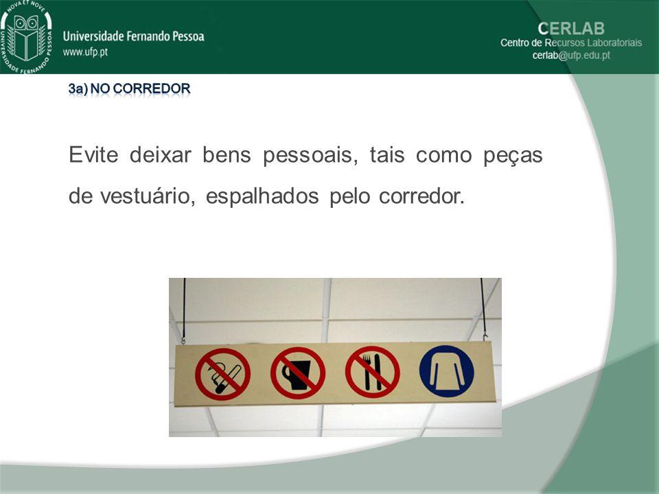 3a) No corredor Evite deixar bens pessoais, tais como peças de vestuário, espalhados pelo corredor.