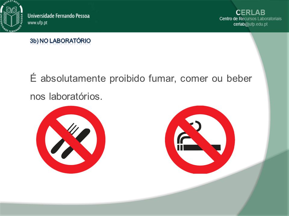 É absolutamente proibido fumar, comer ou beber nos laboratórios.