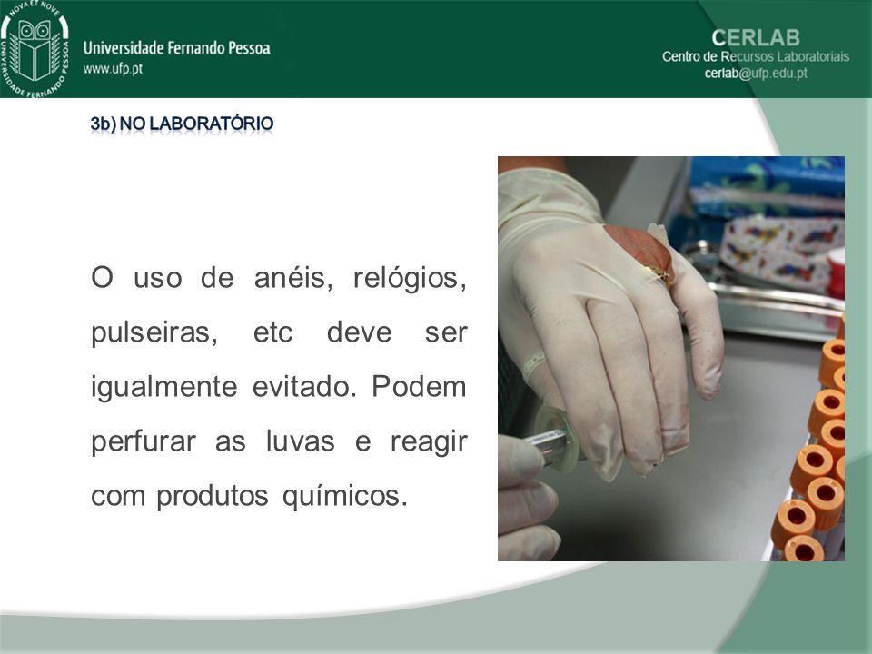 3b) No laboratório O uso de anéis, relógios, pulseiras, etc deve ser igualmente evitado.