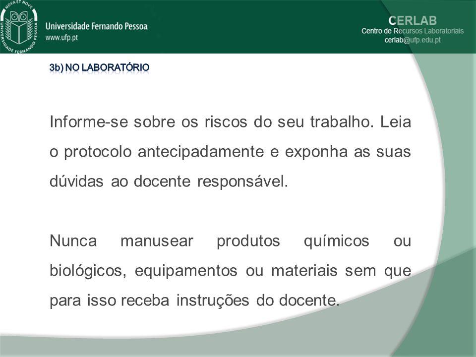 3b) No laboratório Informe-se sobre os riscos do seu trabalho. Leia o protocolo antecipadamente e exponha as suas dúvidas ao docente responsável.
