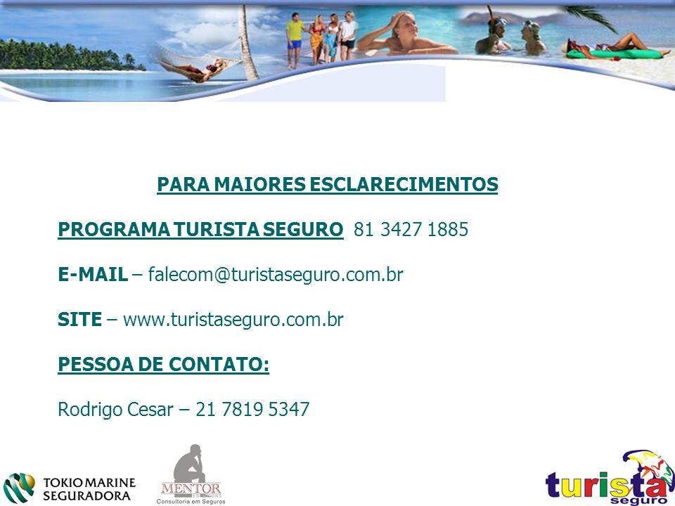 PARA MAIORES ESCLARECIMENTOS PROGRAMA TURISTA SEGURO 81 3427 1885 E-MAIL – falecom@turistaseguro.com.br SITE – www.turistaseguro.com.br PESSOA DE CONTATO: Rodrigo Cesar – 21 7819 5347
