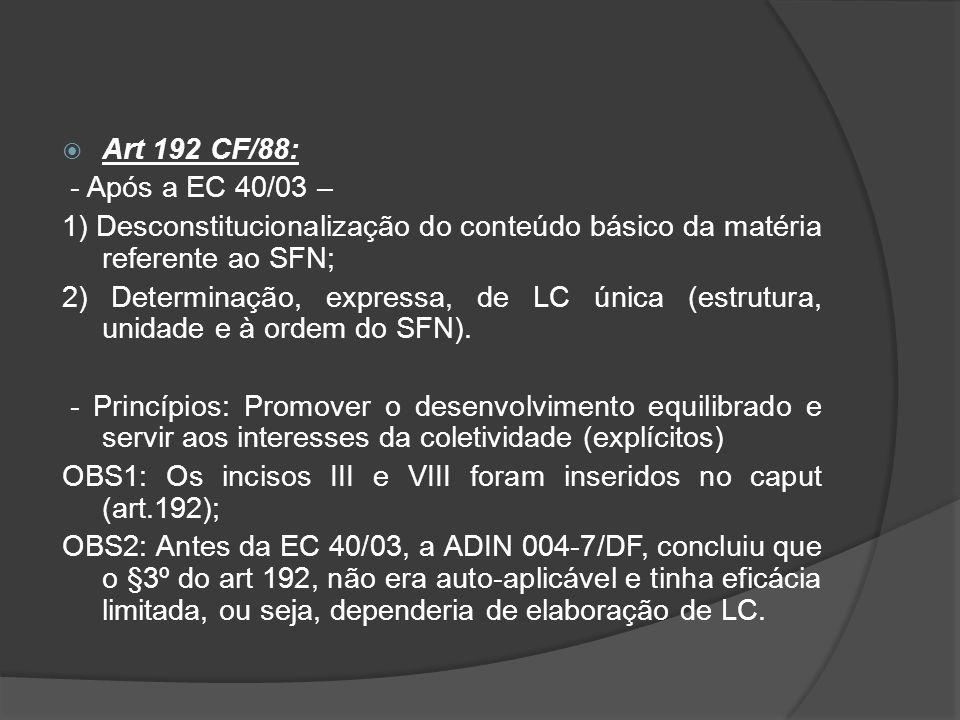 Art 192 CF/88: - Após a EC 40/03 – 1) Desconstitucionalização do conteúdo básico da matéria referente ao SFN;