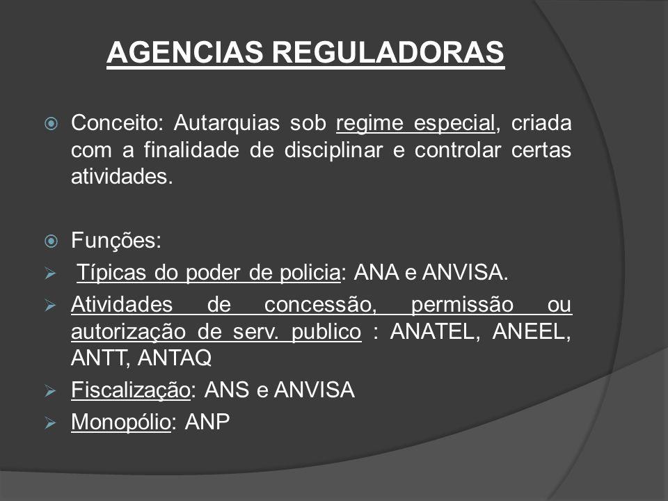 AGENCIAS REGULADORAS Conceito: Autarquias sob regime especial, criada com a finalidade de disciplinar e controlar certas atividades.