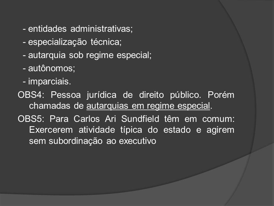 - entidades administrativas; - especialização técnica; - autarquia sob regime especial; - autônomos; - imparciais.