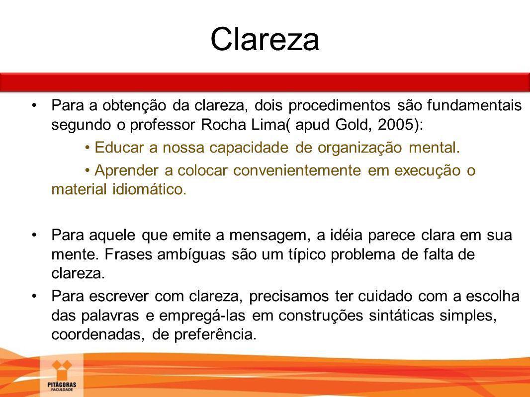 Clareza Para a obtenção da clareza, dois procedimentos são fundamentais segundo o professor Rocha Lima( apud Gold, 2005):