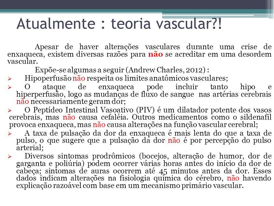 Atualmente : teoria vascular !