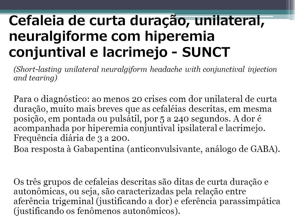 Cefaleia de curta duração, unilateral, neuralgiforme com hiperemia conjuntival e lacrimejo - SUNCT