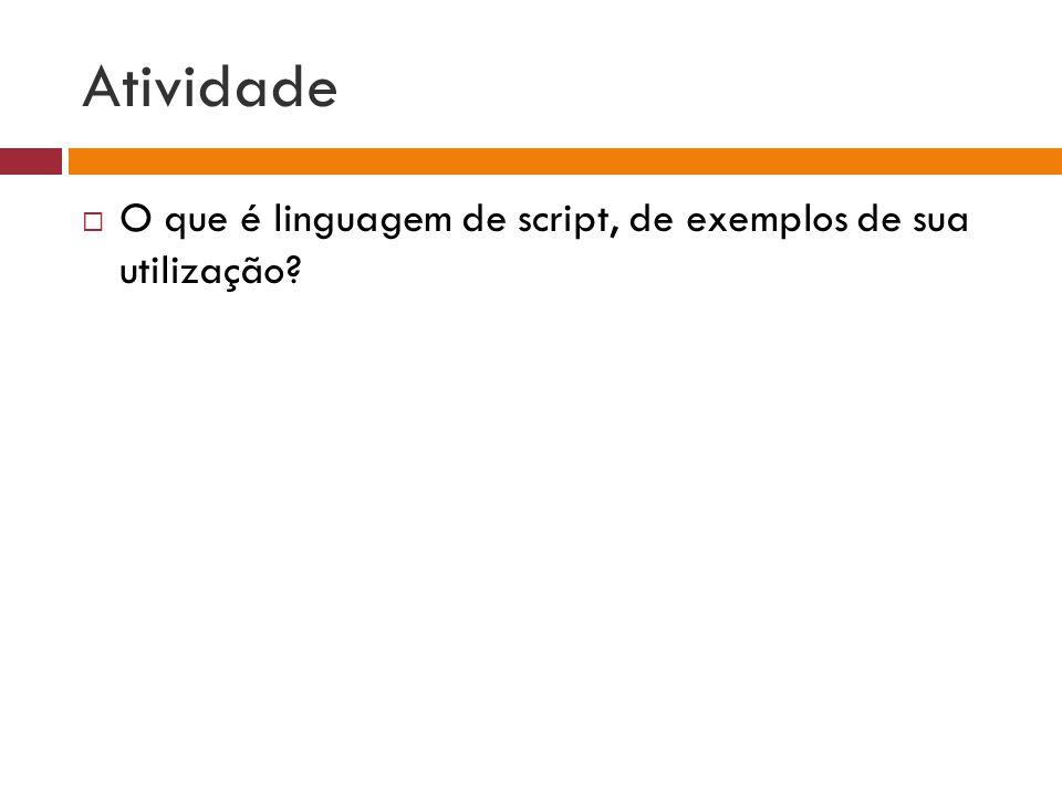 Atividade O que é linguagem de script, de exemplos de sua utilização
