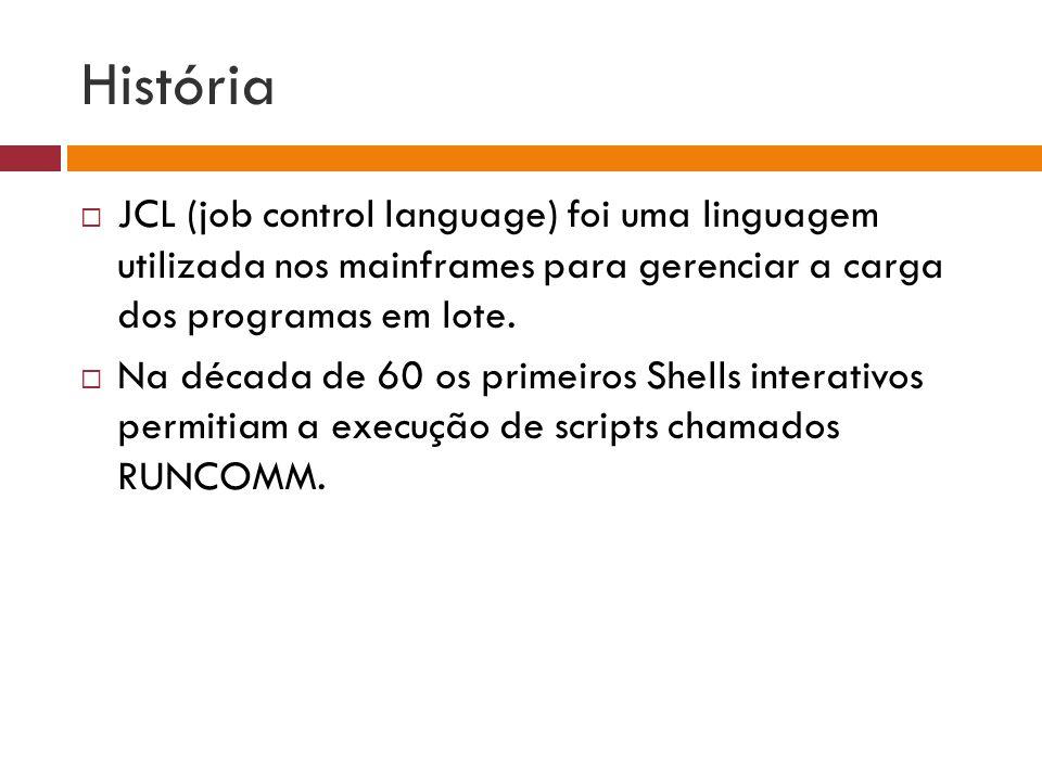 História JCL (job control language) foi uma linguagem utilizada nos mainframes para gerenciar a carga dos programas em lote.