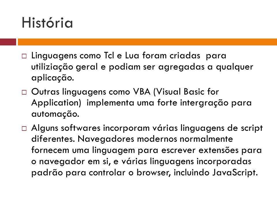 História Linguagens como Tcl e Lua foram criadas para utiliziação geral e podiam ser agregadas a qualquer aplicação.