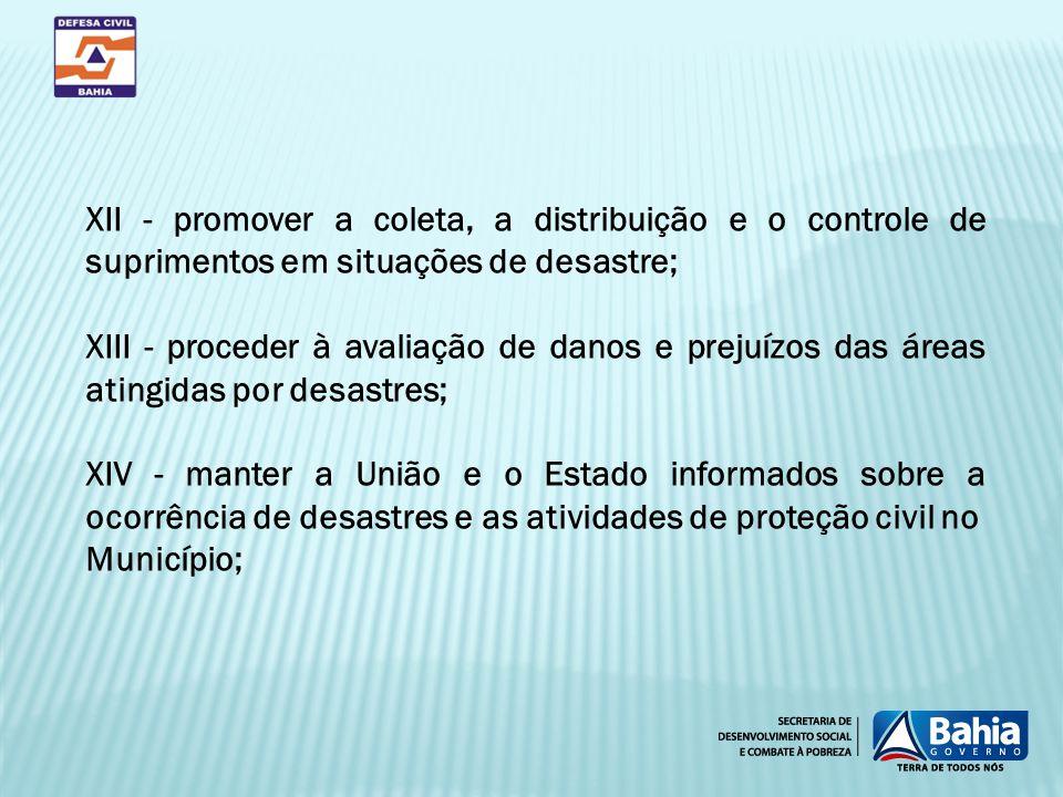 XII - promover a coleta, a distribuição e o controle de suprimentos em situações de desastre;