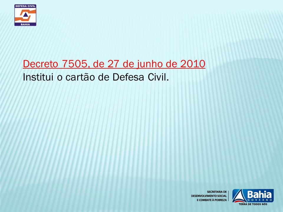 Decreto 7505, de 27 de junho de 2010 Institui o cartão de Defesa Civil.