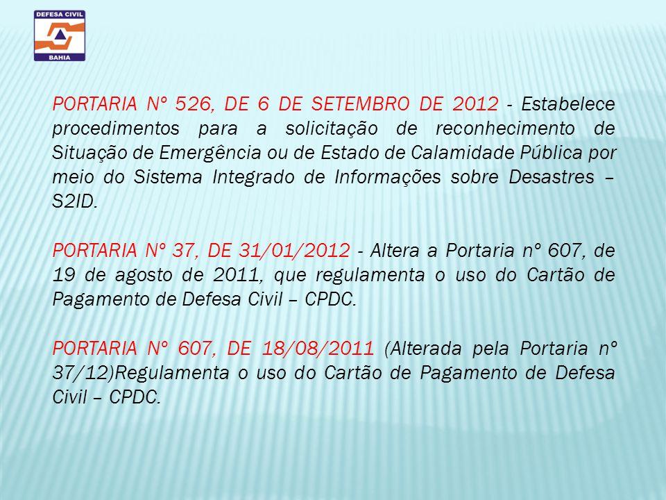 PORTARIA Nº 526, DE 6 DE SETEMBRO DE 2012 - Estabelece procedimentos para a solicitação de reconhecimento de Situação de Emergência ou de Estado de Calamidade Pública por meio do Sistema Integrado de Informações sobre Desastres – S2ID.