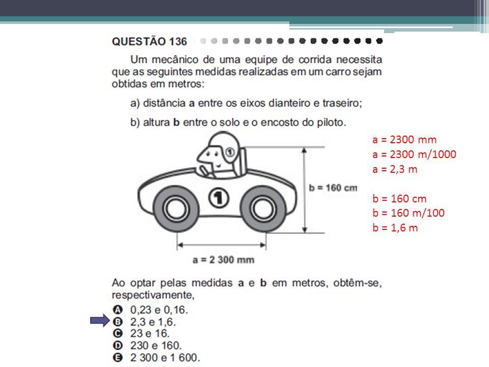 a = 2300 mm a = 2300 m/1000 a = 2,3 m b = 160 cm b = 160 m/100 b = 1,6 m