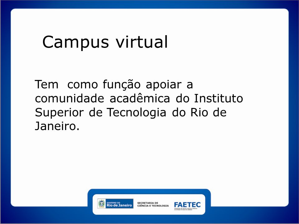 Campus virtual Tem como função apoiar a comunidade acadêmica do Instituto Superior de Tecnologia do Rio de Janeiro.