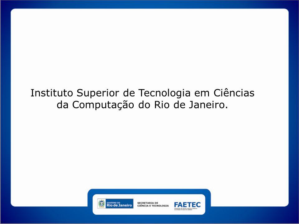 Instituto Superior de Tecnologia em Ciências da Computação do Rio de Janeiro.