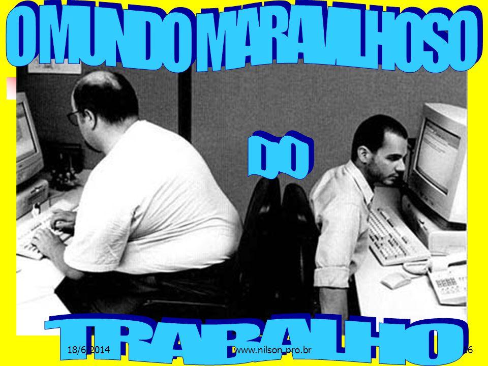 O MUNDO MARAVILHOSO DO TRABALHO 02/04/2017 www.nilson.pro.br