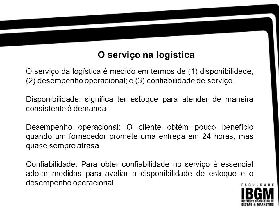 O serviço na logística O serviço da logística é medido em termos de (1) disponibilidade; (2) desempenho operacional; e (3) confiabilidade de serviço.