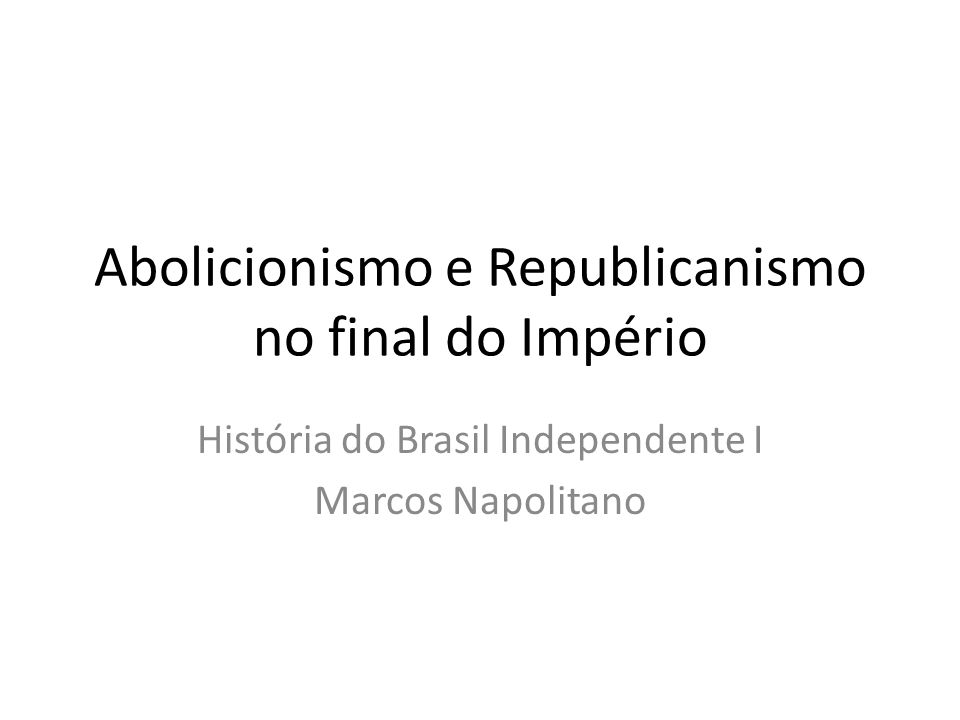 Abolicionismo e Republicanismo no final do Império