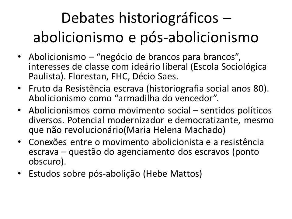 Debates historiográficos – abolicionismo e pós-abolicionismo